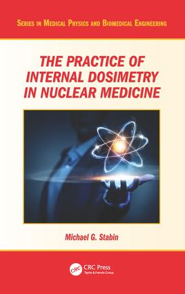 The Practice of Internal Dosimetry in Nuclear Medicine book cover