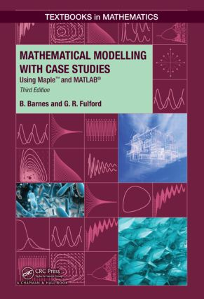 Mathematical Modelling with Case Studies: Using Maple and MATLAB, Third Edition book cover