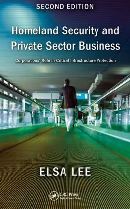 Homeland Security and Private Sector Business: Corporations' Role in Critical Infrastructure Protection, Second Edition, 2nd Edition (Hardback) book cover