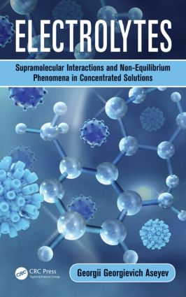 Electrolytes: Supramolecular Interactions and Non-Equilibrium Phenomena in Concentrated Solutions, 1st Edition (Hardback) book cover