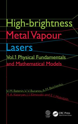 High-brightness Metal Vapour Lasers: Volume I: Physical Fundamentals and Mathematical Models, 1st Edition (Hardback) book cover