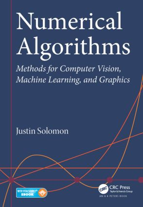 Numerical Algorithms: Methods for Computer Vision, Machine Learning, and Graphics, 1st Edition (Pack - Book and Ebook) book cover