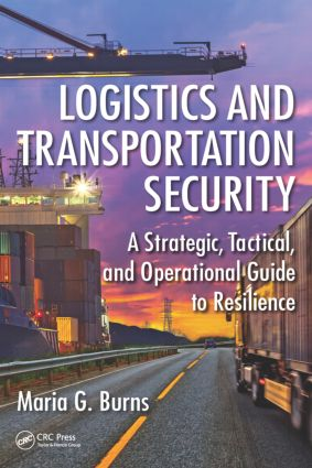 Logistics and Transportation Security: A Strategic, Tactical, and Operational Guide to Resilience book cover