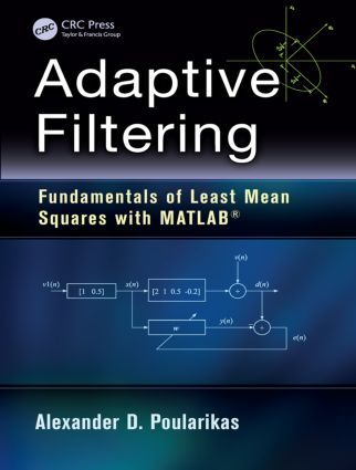 Adaptive Filtering: Fundamentals of Least Mean Squares with MATLAB®, 1st Edition (Paperback) book cover