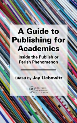 A Guide to Publishing for Academics: Inside the Publish or Perish Phenomenon, 1st Edition (Paperback) book cover