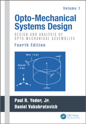 Opto-Mechanical Systems Design, Volume 1: Design and Analysis of Opto-Mechanical Assemblies, 4th Edition (Hardback) book cover