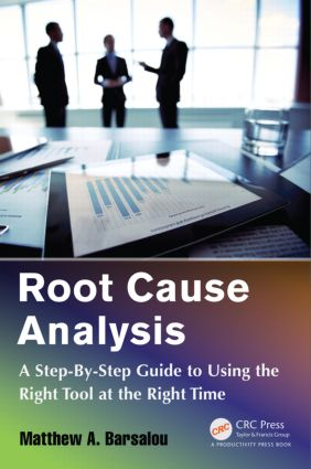 Root Cause Analysis: A Step-By-Step Guide to Using the Right Tool at the Right Time, 1st Edition (Paperback) book cover