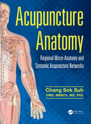 Acupuncture Anatomy: Regional Micro-Anatomy and Systemic Acupuncture Networks, 1st Edition (Hardback) book cover