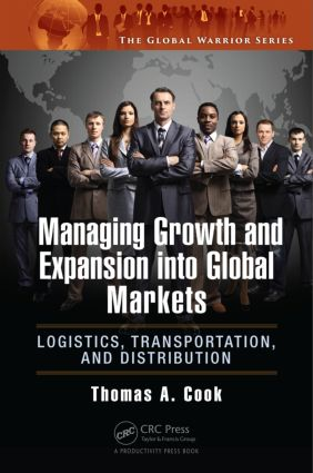 Managing Growth and Expansion into Global Markets: Logistics, Transportation, and Distribution, 1st Edition (Hardback) book cover