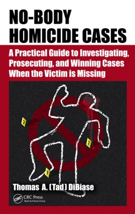 No-Body Homicide Cases: A Practical Guide to Investigating, Prosecuting, and Winning Cases When the Victim Is Missing, 1st Edition (Hardback) book cover