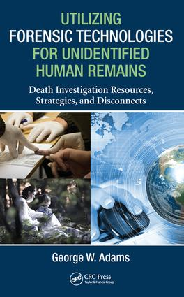Utilizing Forensic Technologies for Unidentified Human Remains: Death Investigation Resources, Strategies, and Disconnects, 1st Edition (Hardback) book cover