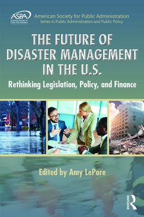 The Future of Disaster Management in the U.S.: Rethinking Legislation, Policy, and Finance (Hardback) book cover