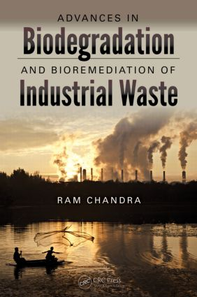 Advances in Biodegradation and Bioremediation of Industrial Waste: 1st Edition (Hardback) book cover