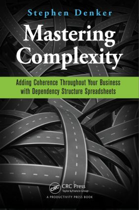 Mastering Complexity: Adding Coherence Throughout Your Business with Dependency Structure Spreadsheets, 1st Edition (Paperback) book cover