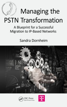 Managing the PSTN Transformation: A Blueprint for a Successful Migration to IP-Based Networks, 1st Edition (Hardback) book cover