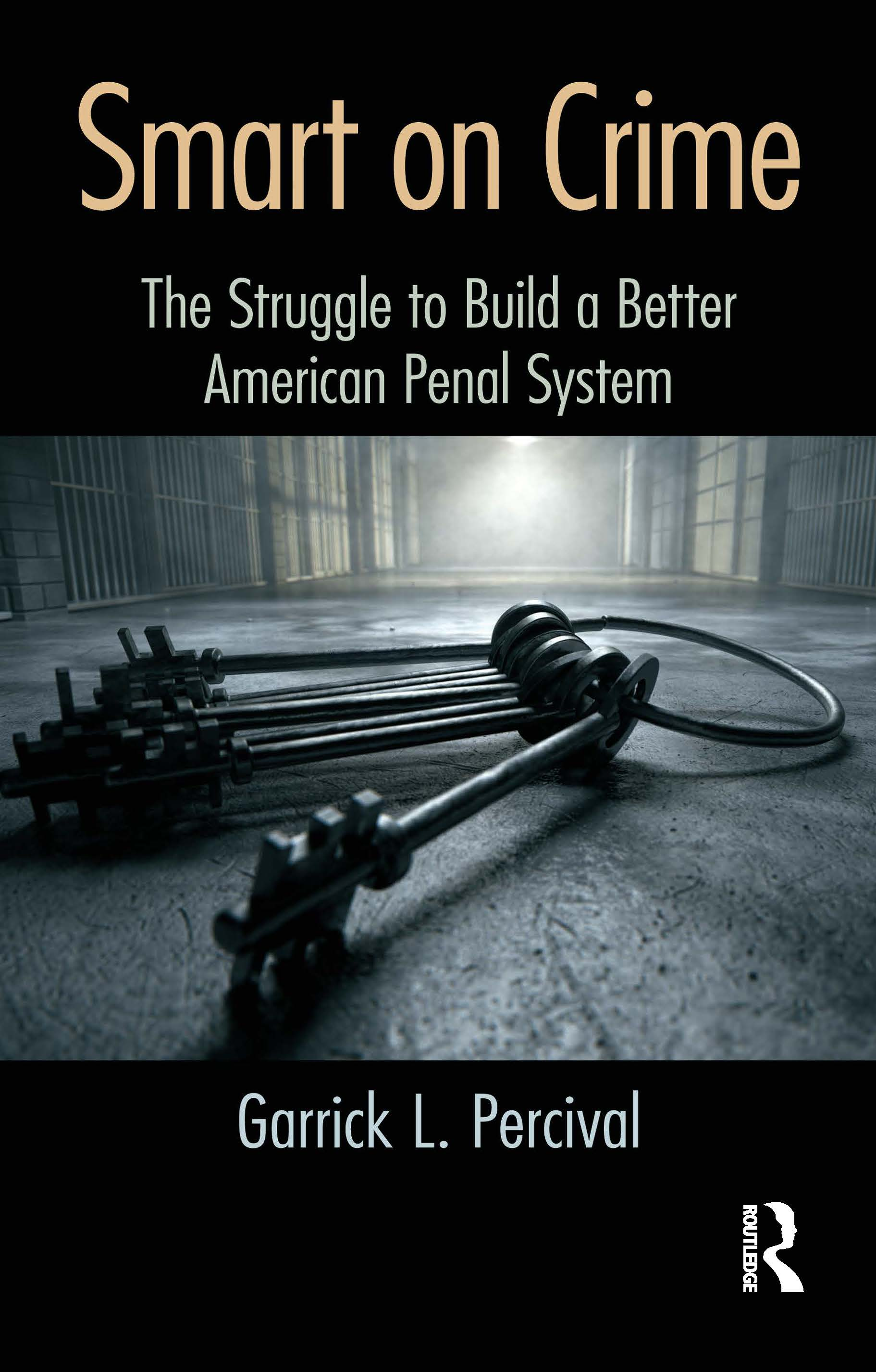 Smart on Crime: The Struggle to Build a Better American Penal System, 1st Edition (Hardback) book cover