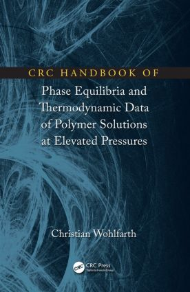 CRC Handbook of Phase Equilibria and Thermodynamic Data of Polymer Solutions at Elevated Pressures: 1st Edition (Hardback) book cover