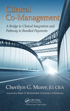 Clinical Co-Management: A Bridge to Clinical Integration and Pathway to Bundled Payments, 1st Edition (Hardback) book cover