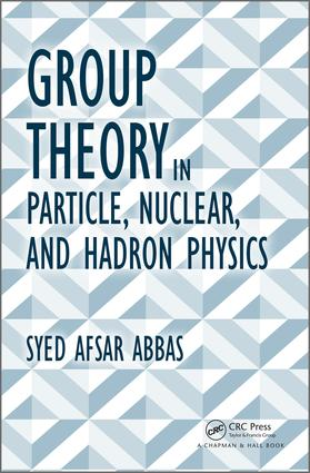 Group Theory in Particle, Nuclear, and Hadron Physics: 1st Edition (Hardback) book cover