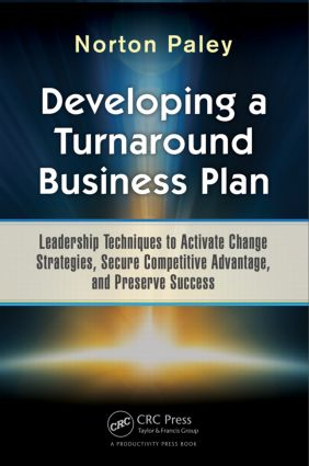 Developing a Turnaround Business Plan: Leadership Techniques to Activate Change Strategies, Secure Competitive Advantage, and Preserve Success, 1st Edition (Hardback) book cover