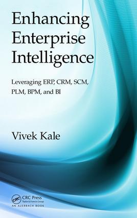 Enhancing Enterprise Intelligence: Leveraging ERP, CRM, SCM, PLM, BPM, and BI: 1st Edition (Hardback) book cover
