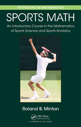 Sports Math: An Introductory Course in the Mathematics of Sports Science and Sports Analytics, 1st Edition (Hardback) book cover