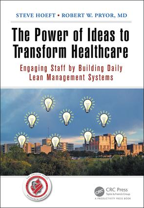 The Power of Ideas to Transform Healthcare: Engaging Staff by Building Daily Lean Management Systems book cover