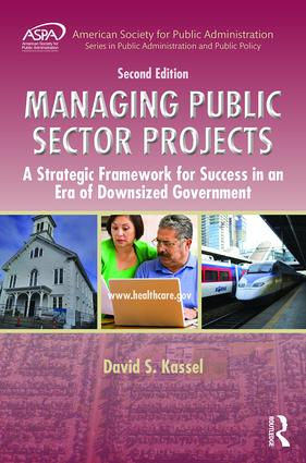 Managing Public Sector Projects: A Strategic Framework for Success in an Era of Downsized Government, Second Edition, 2nd Edition (Hardback) book cover