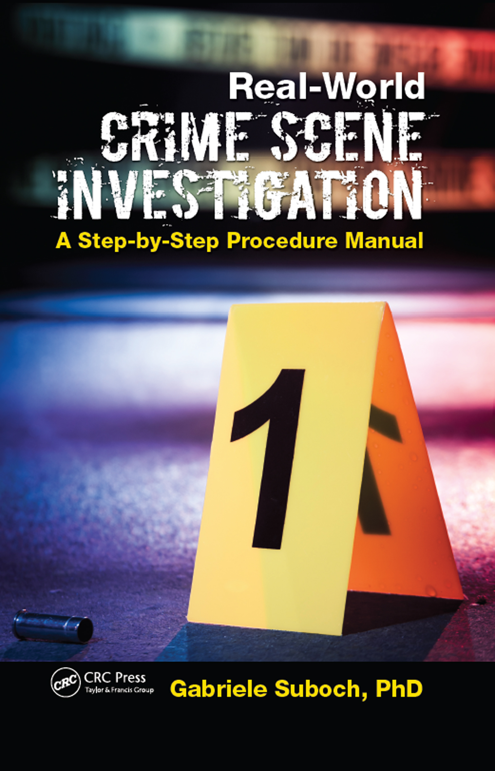 Real-World Crime Scene Investigation: A Step-by-Step Procedure Manual, 1st Edition (Hardback) book cover