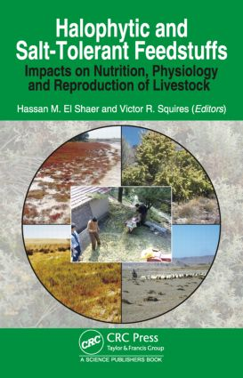 Halophytic and Salt-Tolerant Feedstuffs: Impacts on Nutrition, Physiology and Reproduction of Livestock, 1st Edition (Hardback) book cover