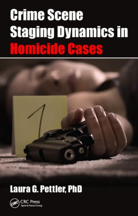 Crime Scene Staging Dynamics in Homicide Cases: 1st Edition (Hardback) book cover
