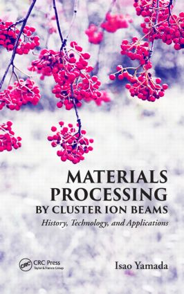 Materials Processing by Cluster Ion Beams: History, Technology, and Applications, 1st Edition (Hardback) book cover