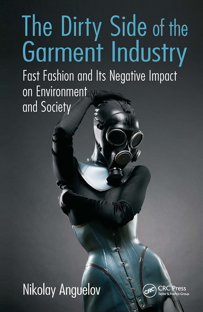 The Dirty Side of the Garment Industry: Fast Fashion and Its Negative Impact on Environment and Society, 1st Edition (Hardback) book cover