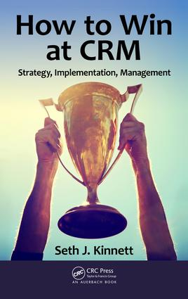 How to Win at CRM: Strategy, Implementation, Management, 1st Edition (Hardback) book cover