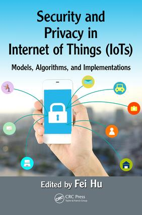 Security and Privacy in Internet of Things (IoTs): Models, Algorithms, and Implementations, 1st Edition (Hardback) book cover