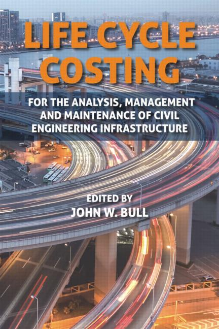 Life Cycle Costing: For the Analysis, Management and Maintenance of Civil Engineering Infrastructure book cover