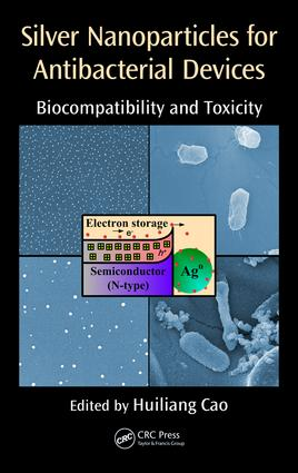 Silver Nanoparticles for Antibacterial Devices: Biocompatibility and Toxicity book cover