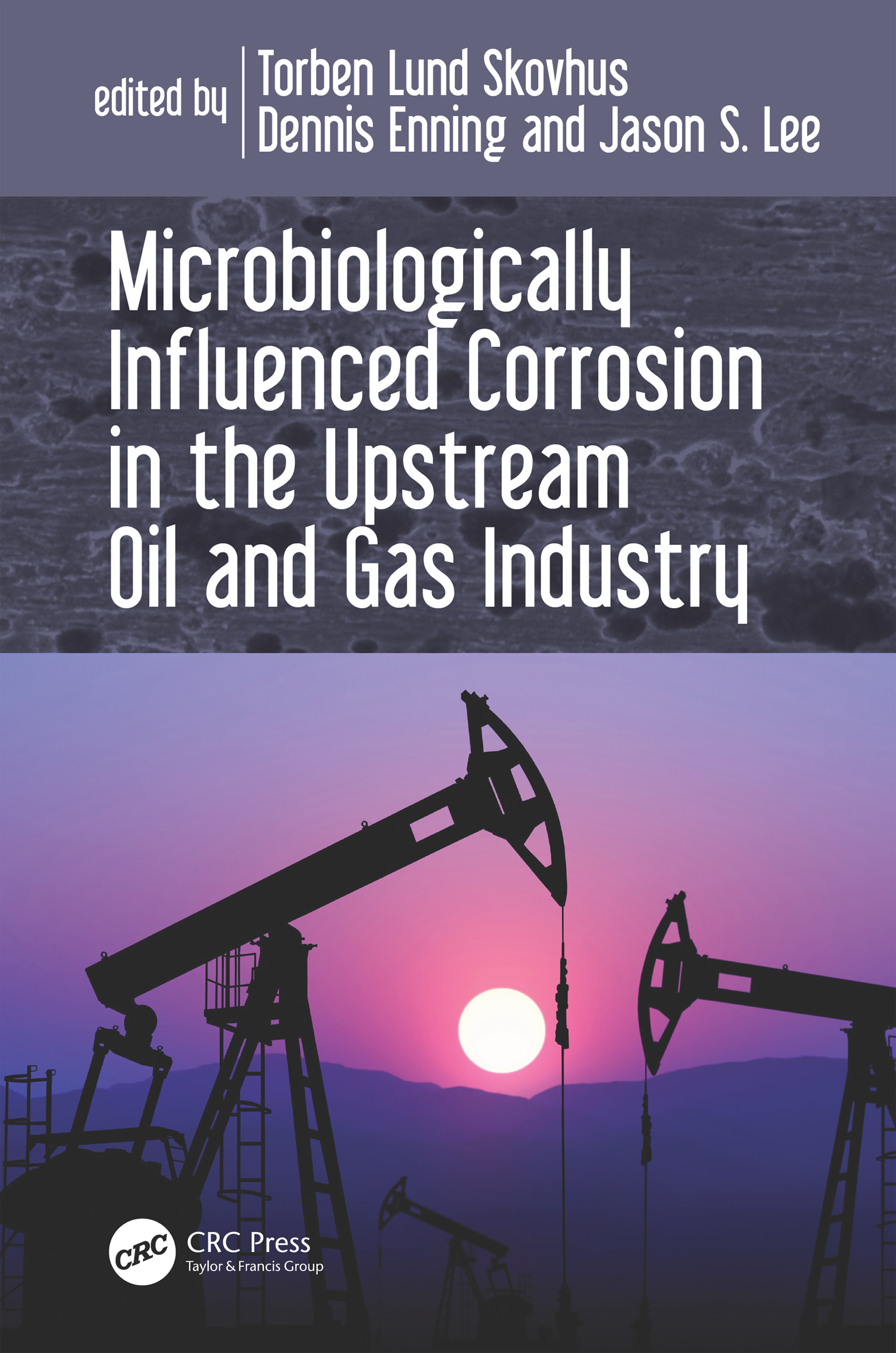 Microbiologically Influenced Corrosion in the Upstream Oil and Gas Industry: 1st Edition (Hardback) book cover