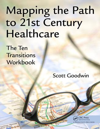 Mapping the Path to 21st Century Healthcare: The Ten Transitions Workbook, 1st Edition (Paperback) book cover