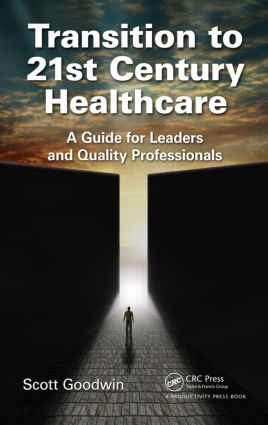 Transition to 21st Century Healthcare: A Guide for Leaders and Quality Professionals, 1st Edition (Hardback) book cover