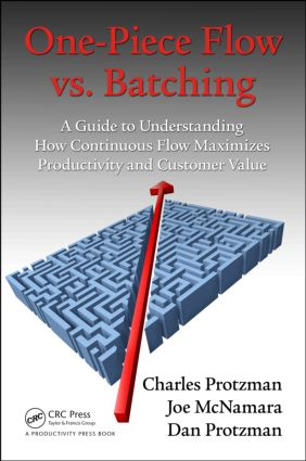 One-Piece Flow vs. Batching: A Guide to Understanding How Continuous Flow Maximizes Productivity and Customer Value, 1st Edition (Paperback) book cover