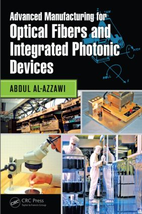 Advanced Manufacturing for Optical Fibers and Integrated Photonic Devices: 1st Edition (Hardback) book cover