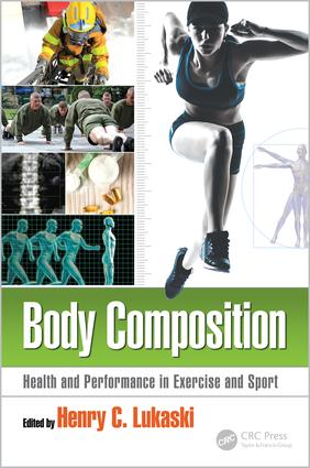 Body Composition: Health and Performance in Exercise and Sport, 1st Edition (Hardback) book cover