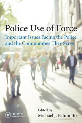 Police Use of Force: Important Issues Facing the Police and the Communities They Serve, 1st Edition (Hardback) book cover