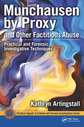 Munchausen by Proxy and Other Factitious Abuse: Practical and Forensic Investigative Techniques book cover