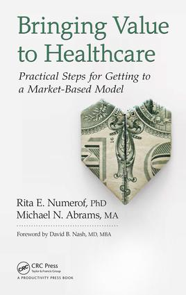 Bringing Value to Healthcare: Practical Steps for Getting to a Market-Based Model, 1st Edition (Hardback) book cover