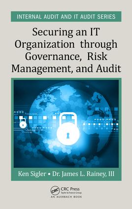 Securing an IT Organization through Governance, Risk Management, and Audit: 1st Edition (Hardback) book cover