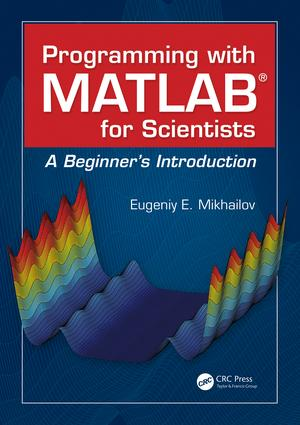 Programming with MATLAB for Scientists: A Beginner's Introduction, 1st Edition (Paperback) book cover