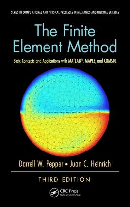 The Finite Element Method: Basic Concepts and Applications with MATLAB,  MAPLE, and COMSOL, Third Edition