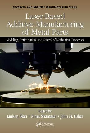 Laser-Based Additive Manufacturing of Metal Parts: Modeling, Optimization, and Control of Mechanical Properties book cover